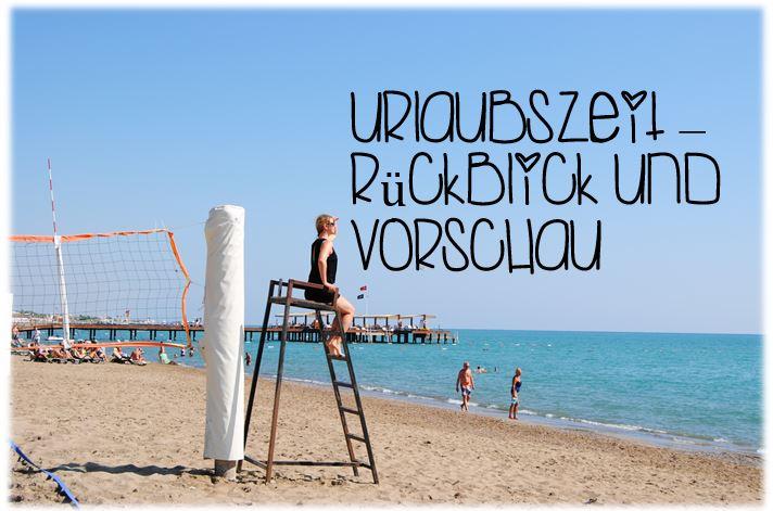 Urlaubszeit – Rückblick &Vorschau