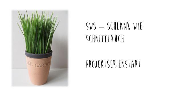 Neue Serie: SwS – Schlank wieSchnittlauch